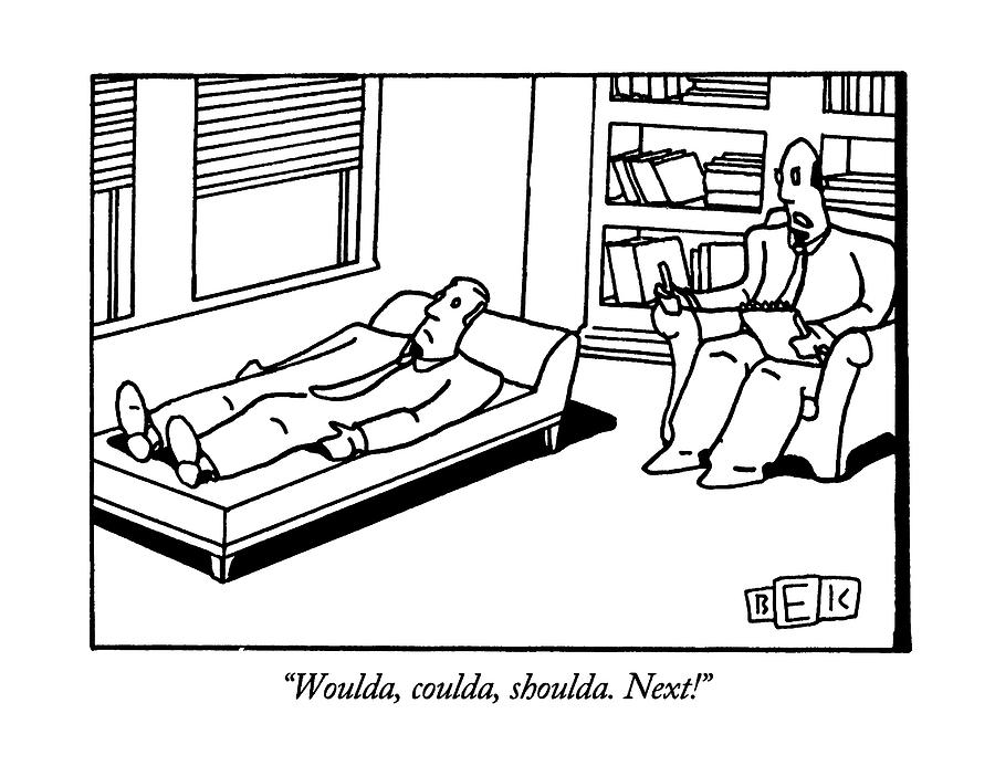 Woulda, Coulda, Shoulda.  Next! Drawing by Bruce Eric Kaplan