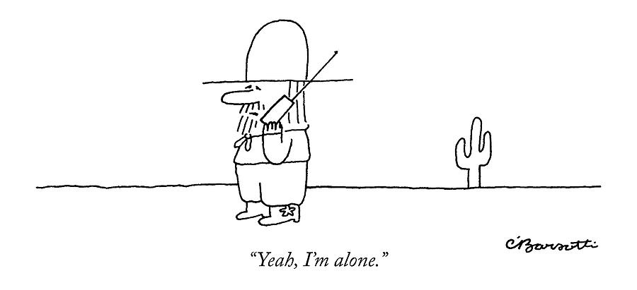 Yeah, Im Alone Drawing by Charles Barsotti