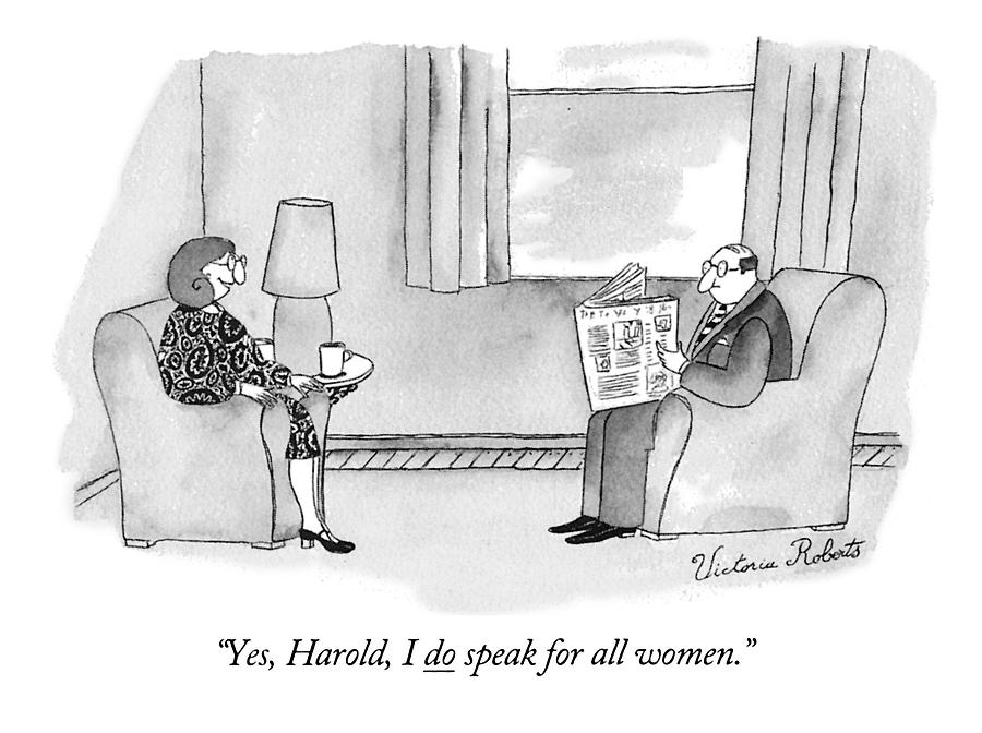 Yes, Harold, I Do Speak For All Women Drawing by Victoria Roberts
