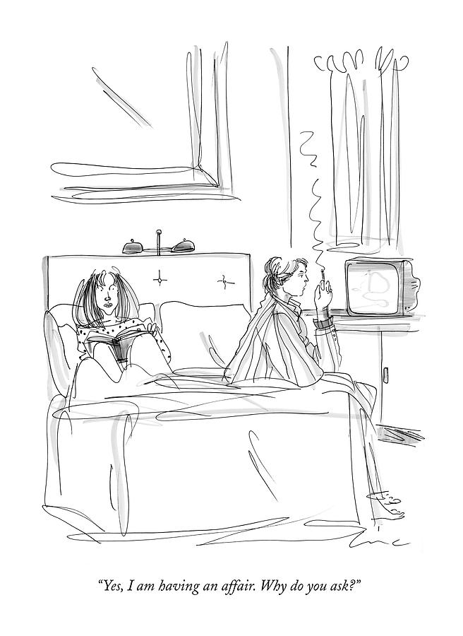 Yes, I Am Having An Affair. Why Do You Ask? Drawing by Richard Cline