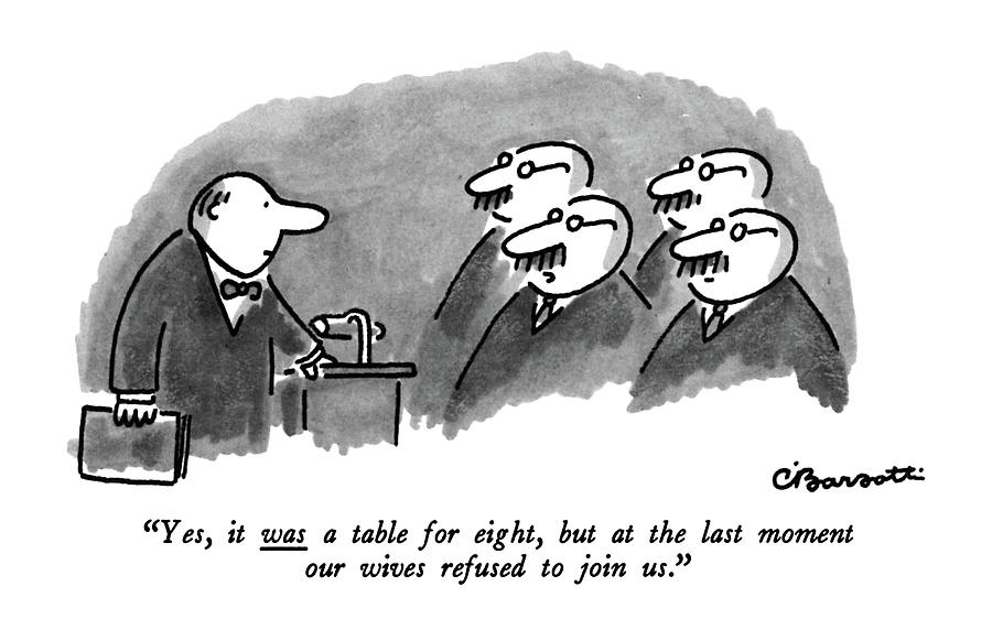 Yes, It Was A Table For Eight, But At The Last Drawing by Charles Barsotti