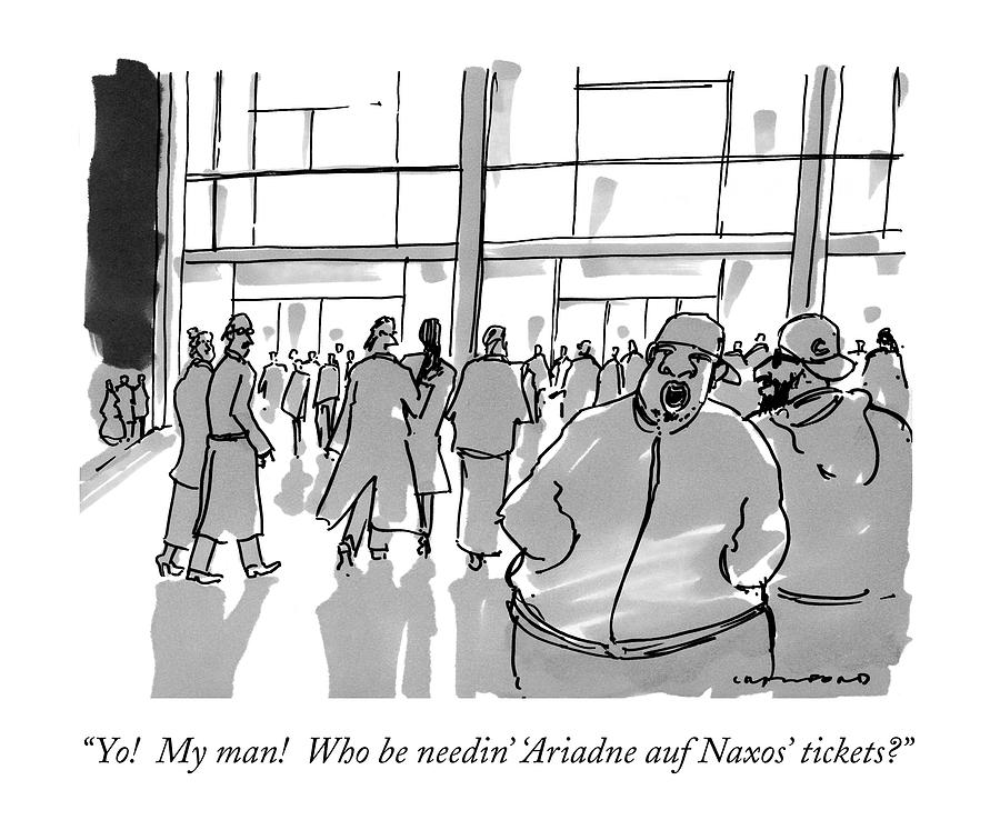 Yo!  My Man!  Who Be Needin ariadne Auf Naxos Drawing by Michael Crawford