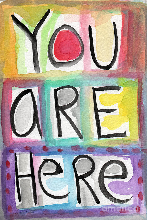 You Are Here Painting Painting - You Are Here  by Linda Woods