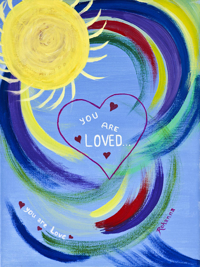 Love Painting - You Are Loved by Judy M Watts-Rohanna