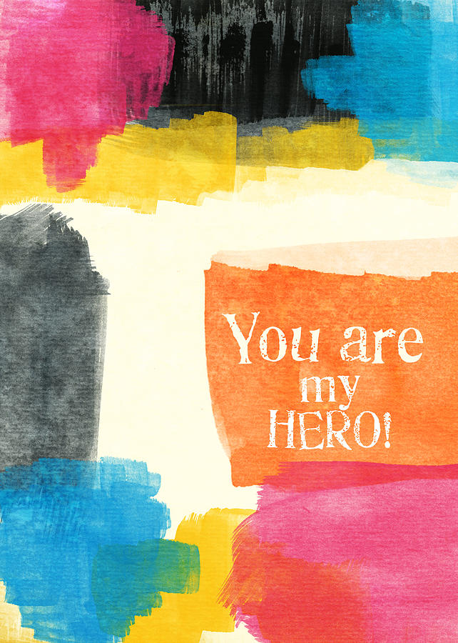 Greeting Card Painting - You Are My Hero- Colorful Greeting Card by Linda Woods