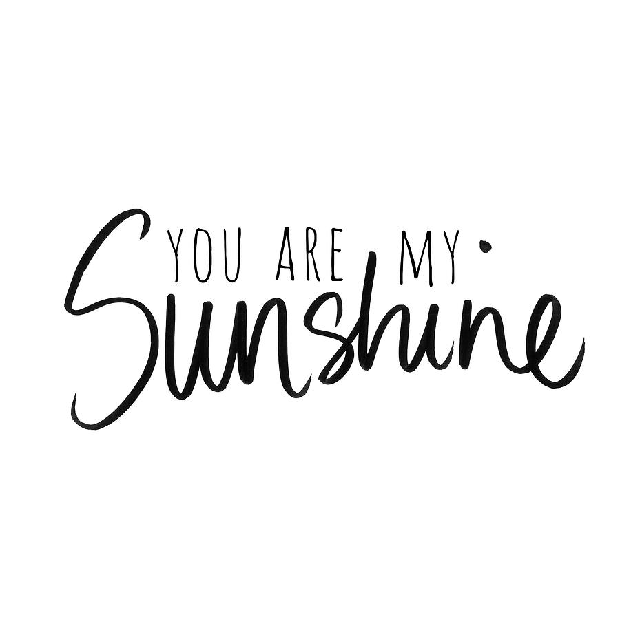 You are my sunshine mixed media by south social studio