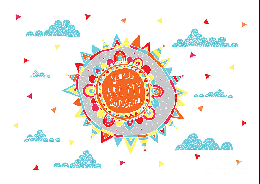 Quote Digital Art - You Are My Sunshine by MGL Meiklejohn Graphics Licensing