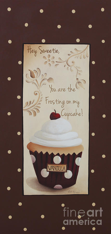 Cupcake Painting - You Are The Frosting On My Cupcake by Catherine Holman