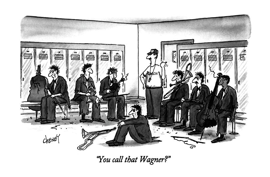 You Call That Wagner? Drawing by Tom Cheney