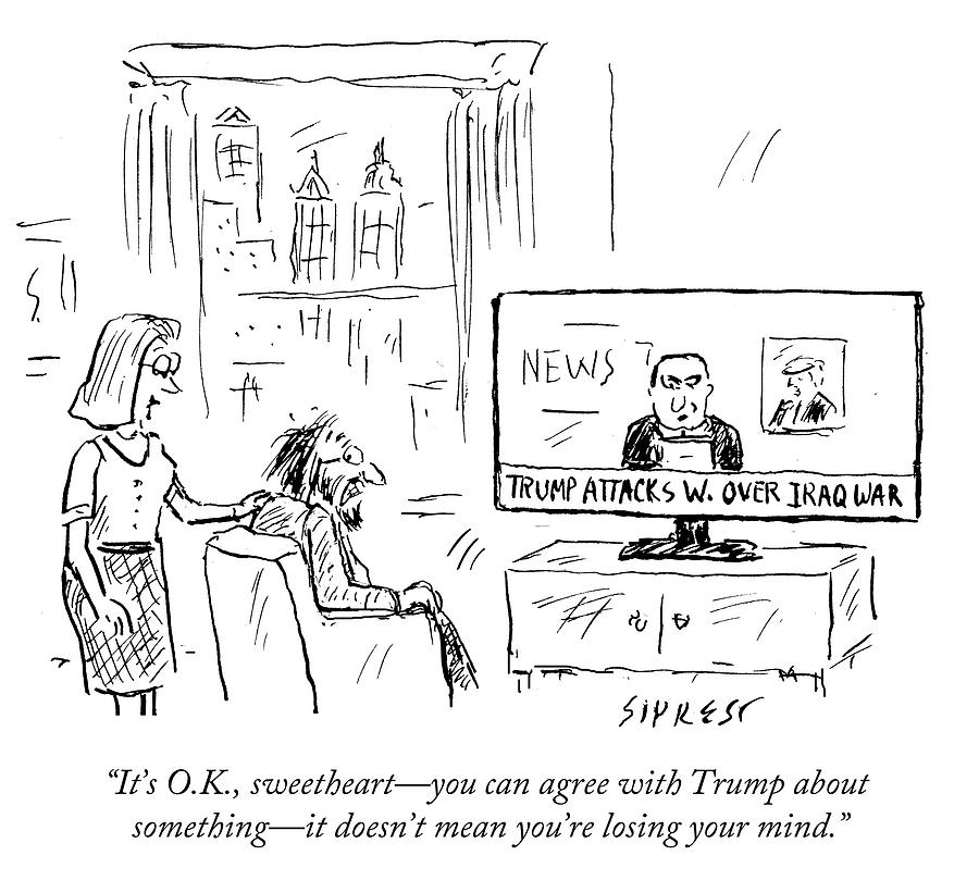 You Can Agree With Trump About Something Drawing by David Sipress