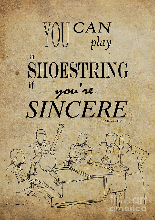 You Can Play A Shoestring If You Are Sincere Drawing