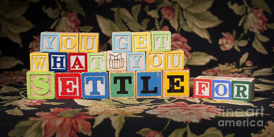 Settle Photograph - You Get What You Settle For by Art Whitton