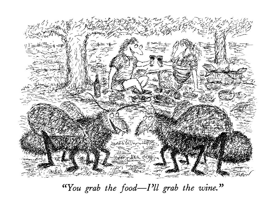 You Grab The Food - Ill Grab The Wine Drawing by Edward Koren