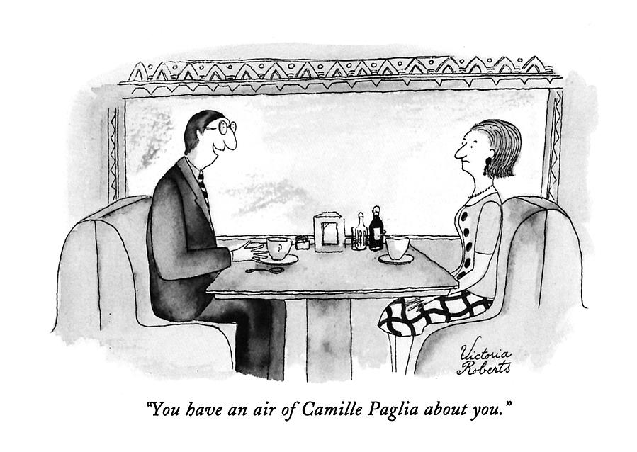 You Have An Air Of Camille Paglia About You Drawing by Victoria Roberts
