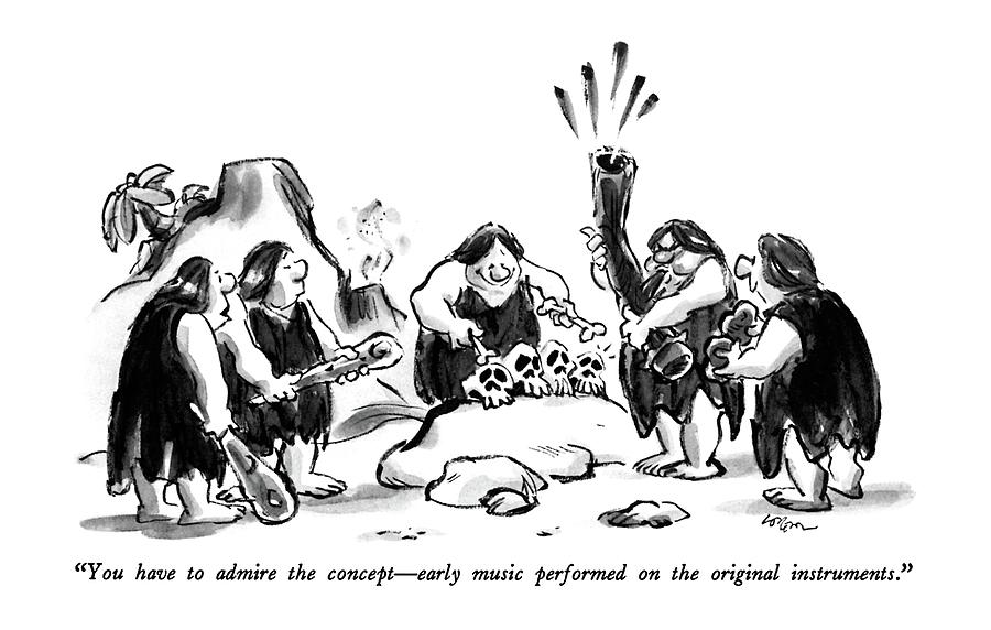 You Have To Admire The Concept - Early Music Drawing by Lee Lorenz