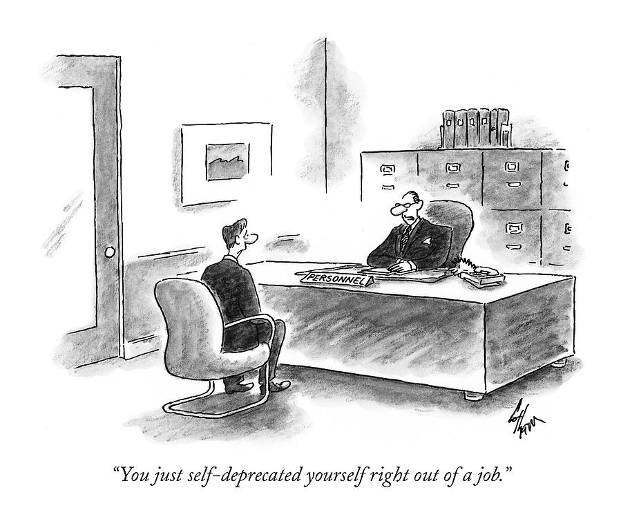 You Just Self-deprecated Yourself Right Drawing by Frank Cotham