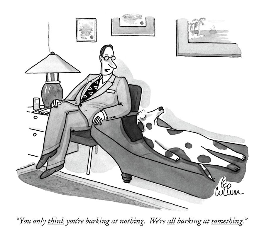 You Only Think Youre Barking At Nothing.  Were Drawing by Leo Cullum