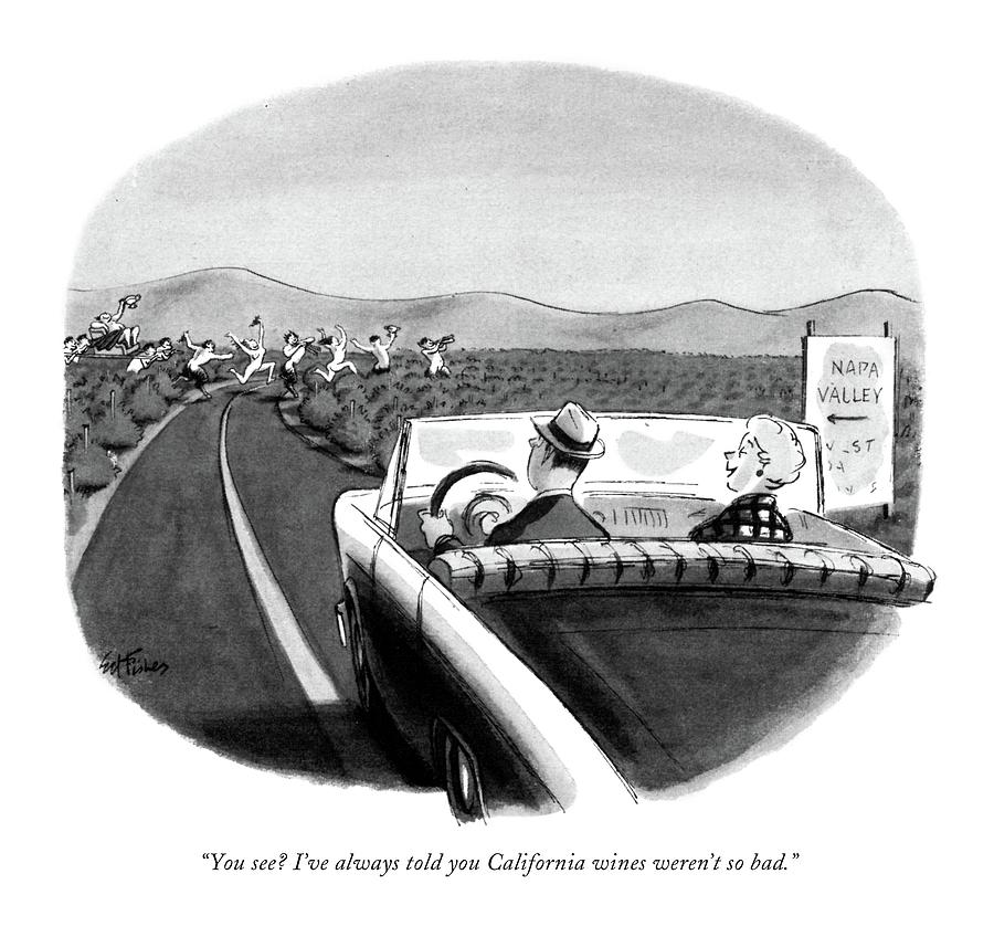You See? Ive Always Told You California Wines Drawing by Ed Fisher