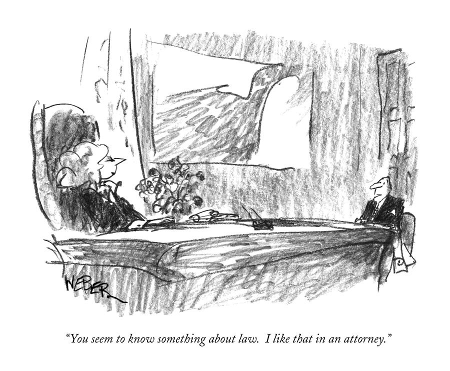 Lawyers Drawing - You Seem To Know Something About Law.  I Like by Robert Weber