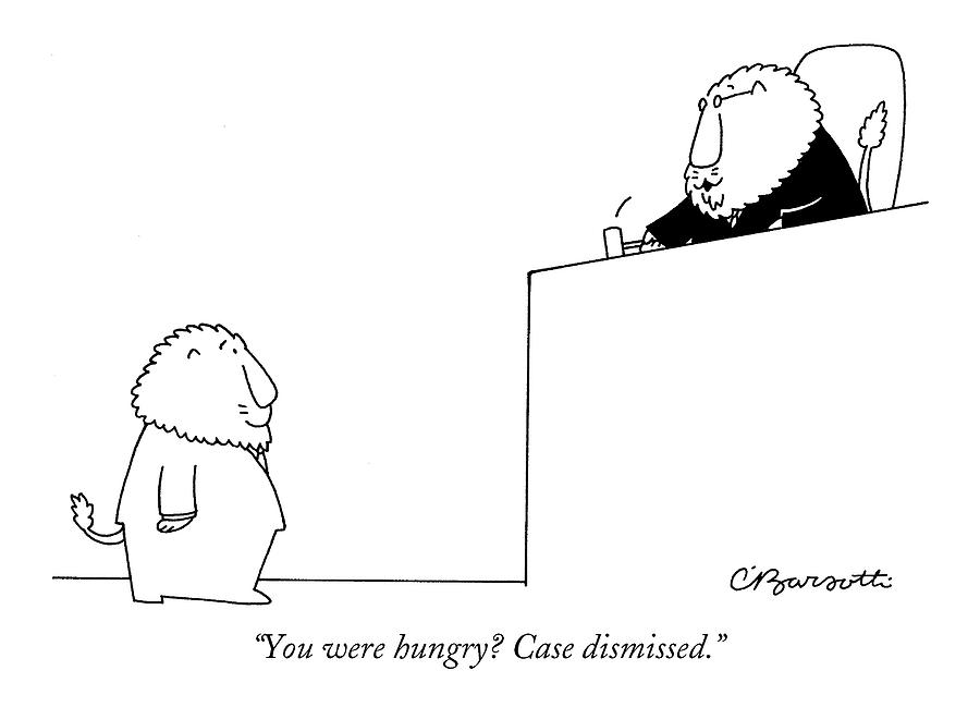 You Were Hungry? Case Dismissed Drawing by Charles Barsotti