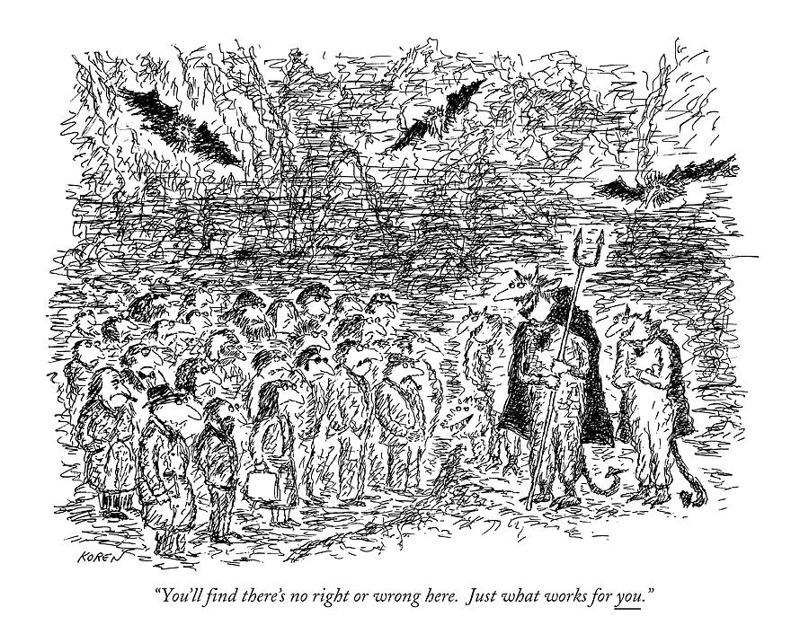 You'll ?nd There's No Right Or Wrong Here Drawing by Edward Koren