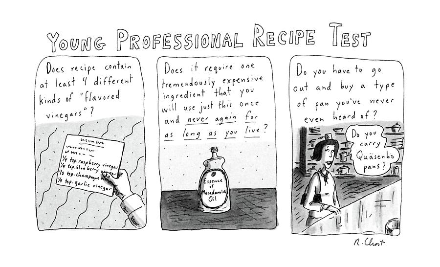 Young Professional Recipe Test Drawing by Roz Chast
