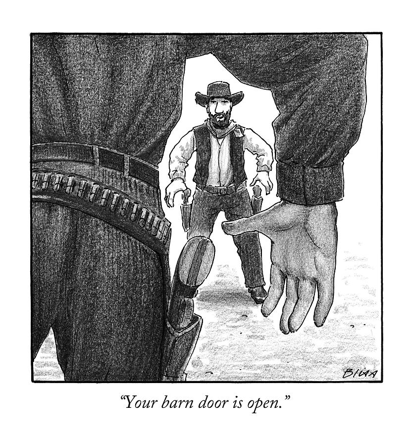 Your Barn Door Is Open Drawing by Harry Bliss