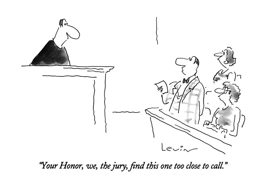 Your Honor, We, The Jury, Find This One Too Close Drawing by Arnie Levin