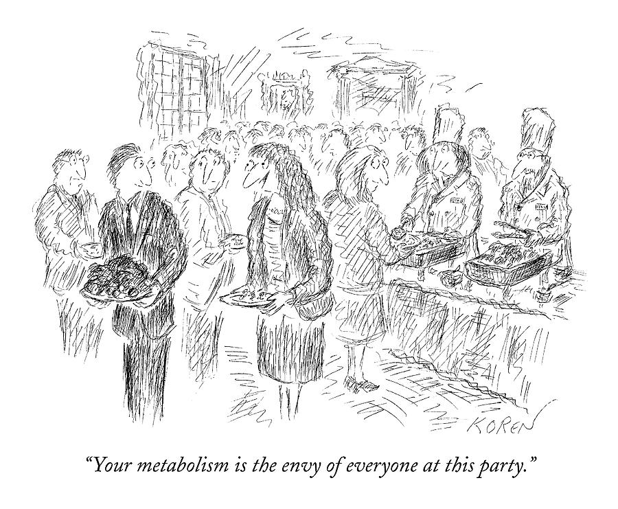 Your Metabolism Is The Envy Of Everyone At This Drawing by Edward Koren