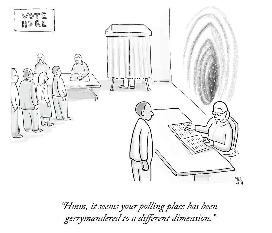 Your Polling Place Has Been Gerrymandered Drawing by Paul Noth