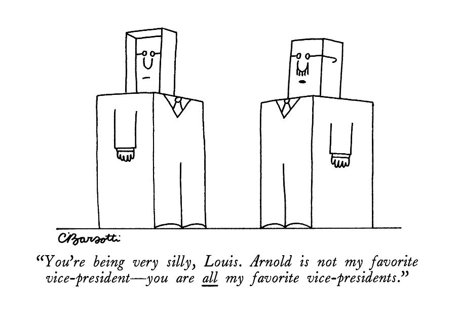 Youre Being Very Silly Drawing by Charles Barsotti
