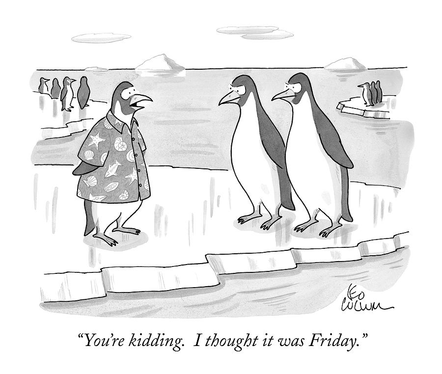 Youre Kidding. I Thought It Was Friday Drawing by Leo Cullum