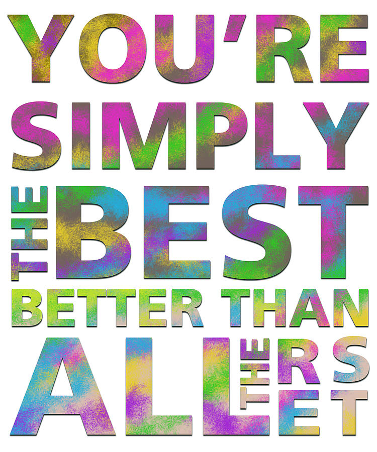 The Best Digital Art - Youre Simply The Best by Gina Dsgn