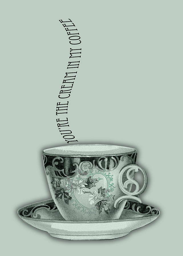 Cream Digital Art - Youre the Cream in My Coffee Valentine by Sarah Vernon