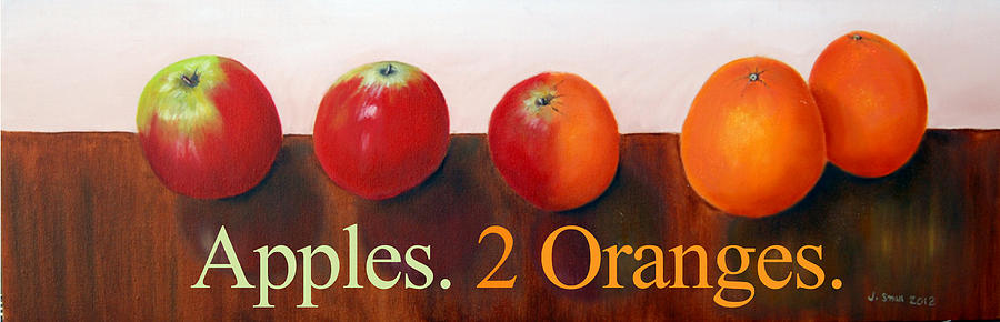 Apples And Oranges Painting - Apples To Oranges Poster by John Small and Paul Carr