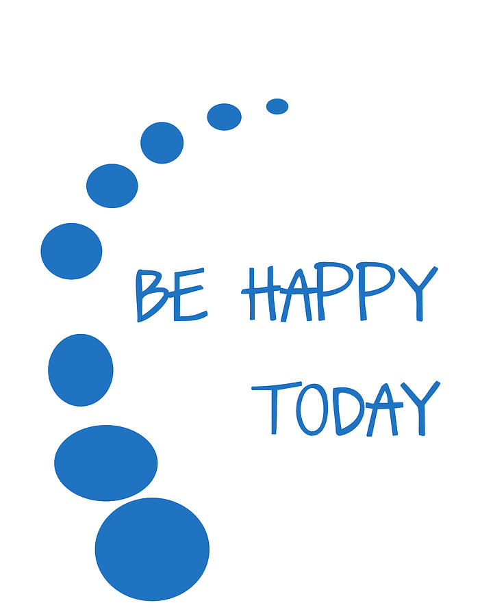 Be Happy Today Digital Art - Be Happy Today In Blue by Georgia Fowler