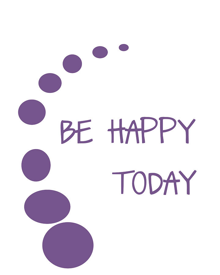 Be Happy Today Digital Art - Be Happy Today In Purple by Georgia Fowler
