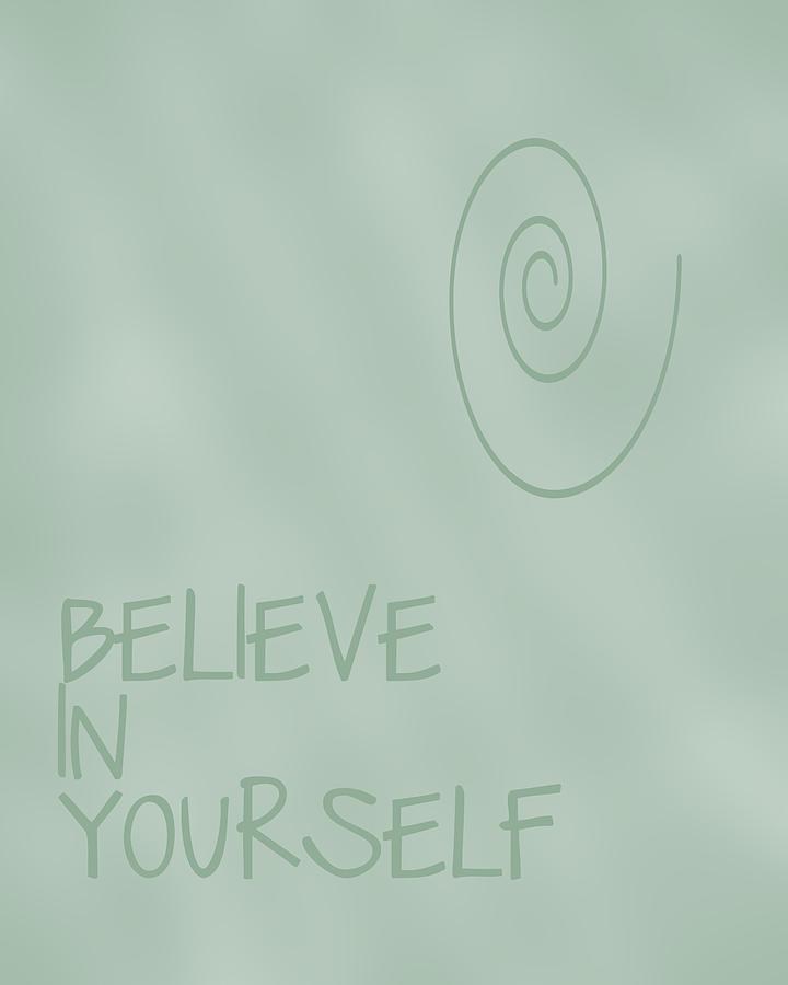 Believe In Yourself Digital Art - Believe In Yourself by Georgia Fowler