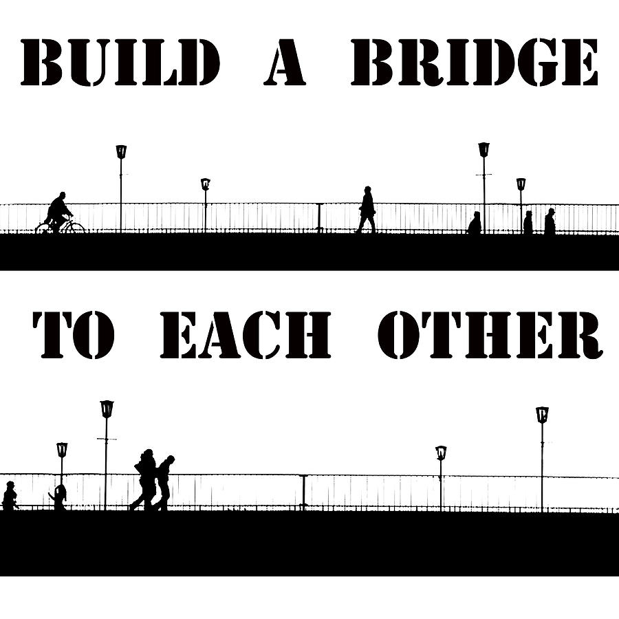 Build A Bridge To Each Other Painting by Steve K