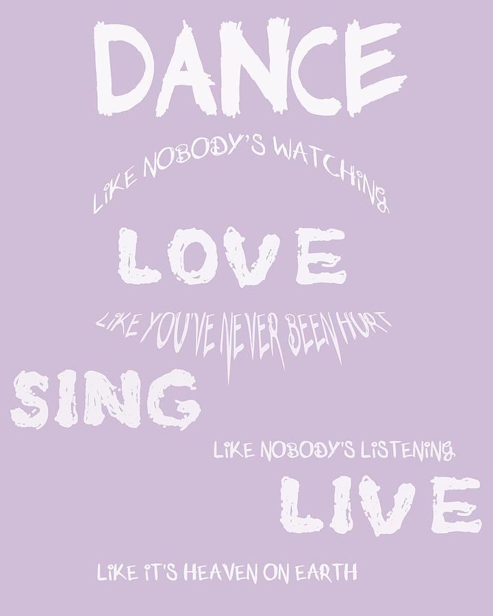 Dance Like Nobodys Watching Digital Art - Dance Like Nobodys Watching - Lilac by Georgia Fowler