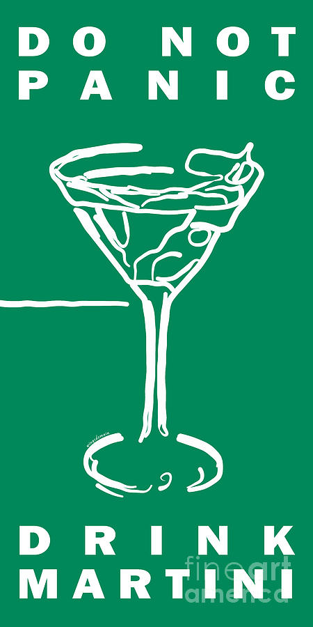 Alcohol Photograph - Do Not Panic - Drink Martini - Green by Wingsdomain Art and Photography