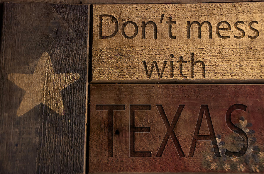 Don't Mess With Texas Photograph - Dont Mess With Texas by Kelly Rader