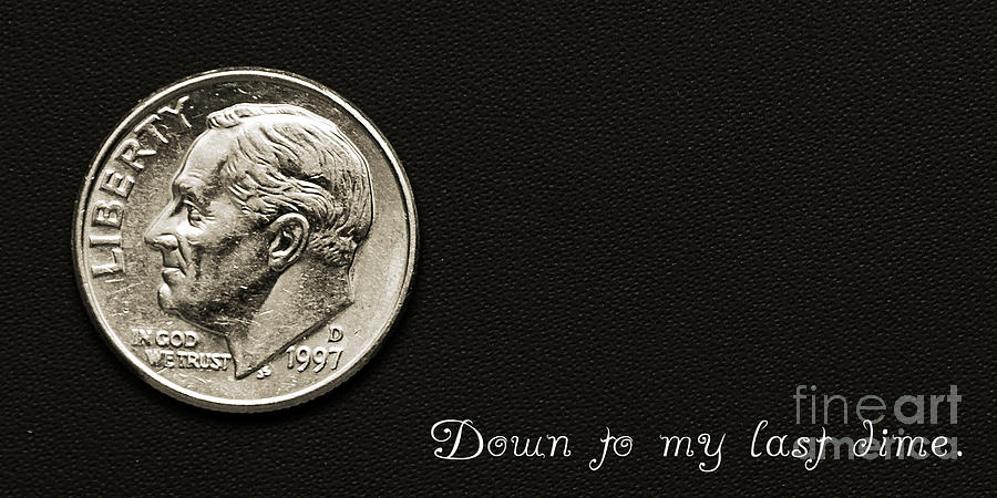 Coin Photograph - Down To My Last Dime by Andee Design