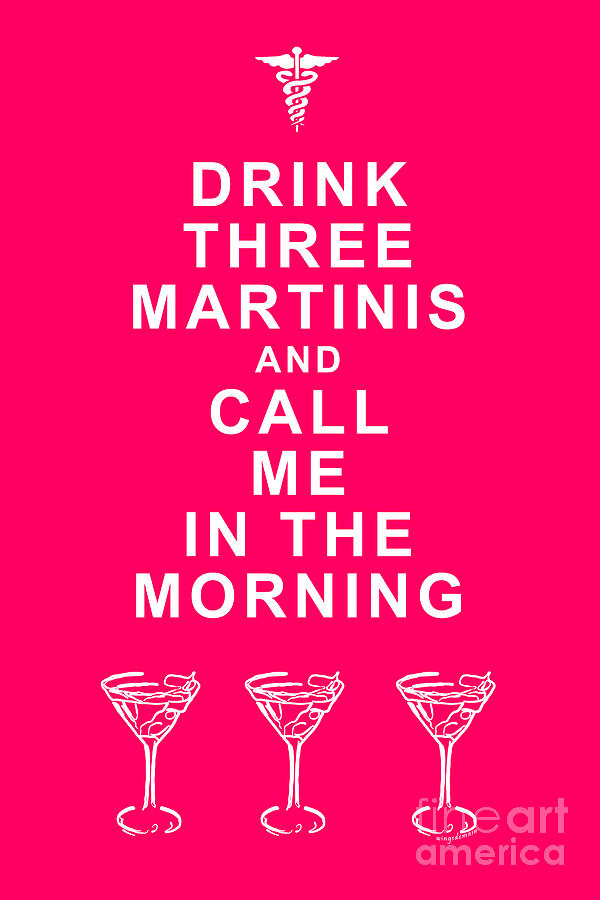 Alcohol Photograph - Drink Three Martinis And Call Me In The Morning - Pink by Wingsdomain Art and Photography