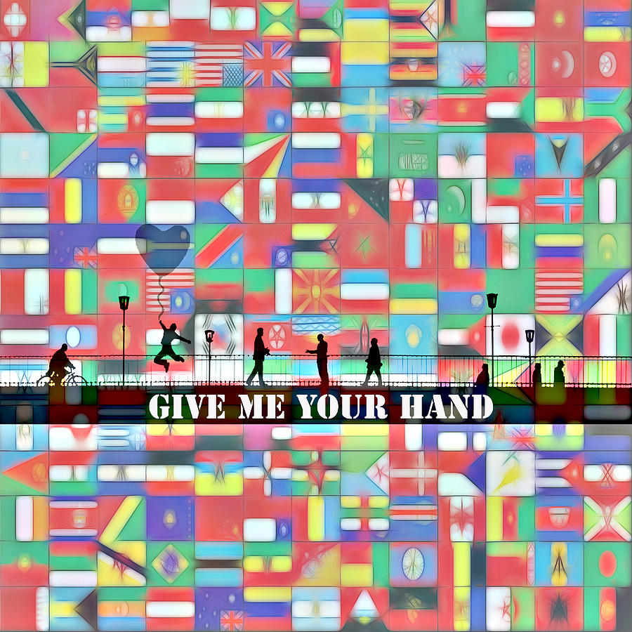 Bridge Between Nation Nations Friendship Painting Flag Flags United One World Expressionism Impressionism Color Colorful Art Modern Comic Pop Couple Man Woman Child Children People Walk Walking Understanding Help Each Other Love Loving Couple Give Giving Hand You Your Digital Art - Give Me Your Hand by Steve K