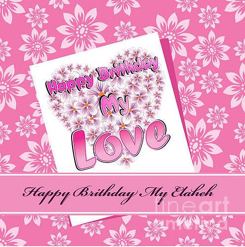 Happy Birthday My Love Digital Art By Ramin Torabi