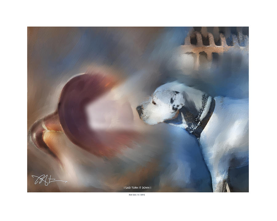 Dog Painting - I Said Turn It Down . . . by Bob Salo