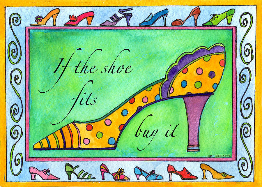 Shoe Painting - If The Shoe Fits Buy It by Pamela  Corwin