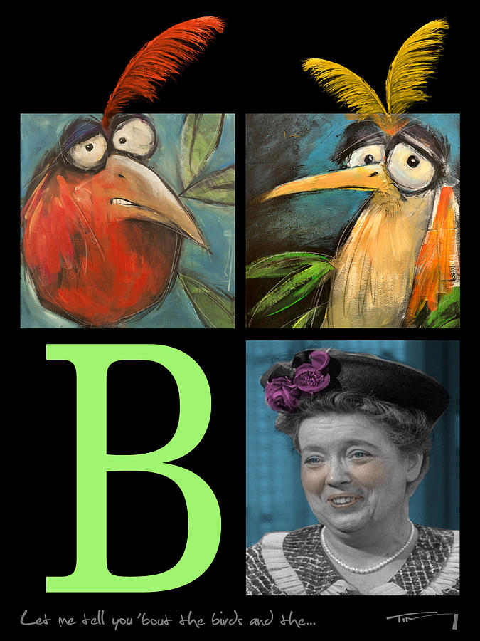 Aunt Bea Painting - Let Me Tell You Bout The Birds And by Tim Nyberg