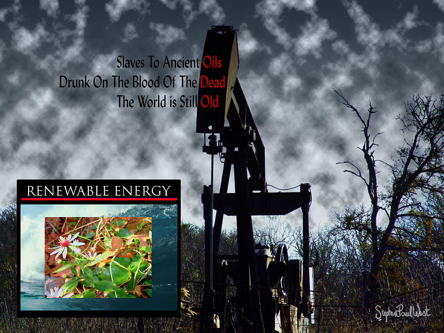Oil Photograph - Oil Is The Blood Of The Dead by Stephen Paul West